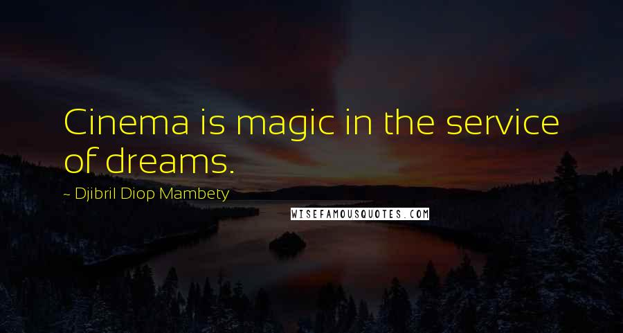 Djibril Diop Mambety quotes: Cinema is magic in the service of dreams.
