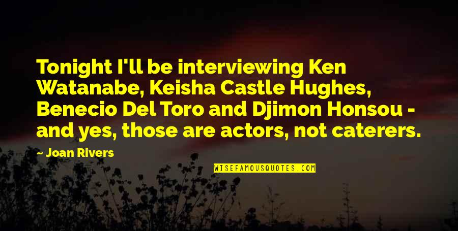 Djimon Quotes By Joan Rivers: Tonight I'll be interviewing Ken Watanabe, Keisha Castle