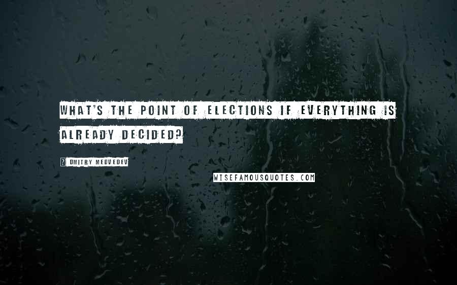 Dmitry Medvedev quotes: What's the point of elections if everything is already decided?