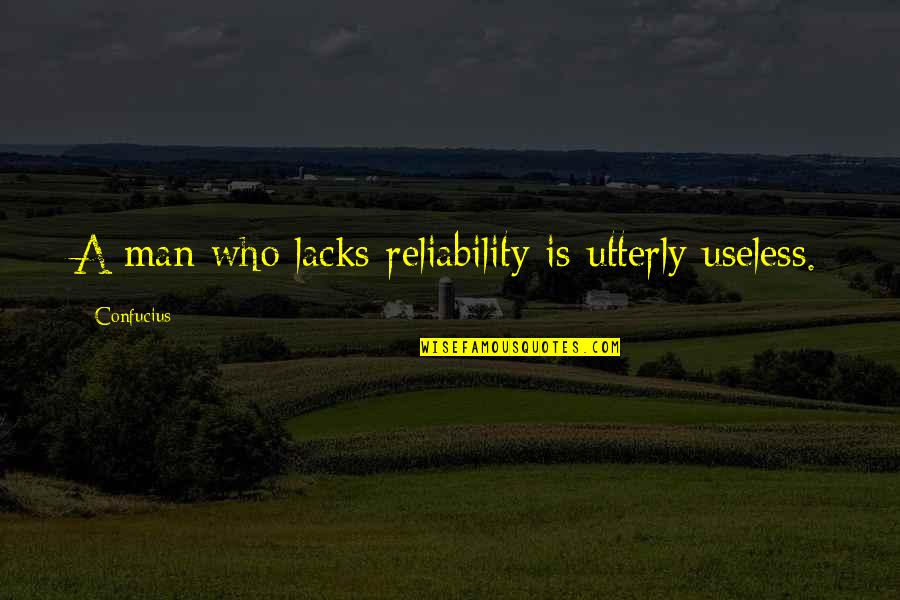 Dna Rapper Quotes By Confucius: A man who lacks reliability is utterly useless.