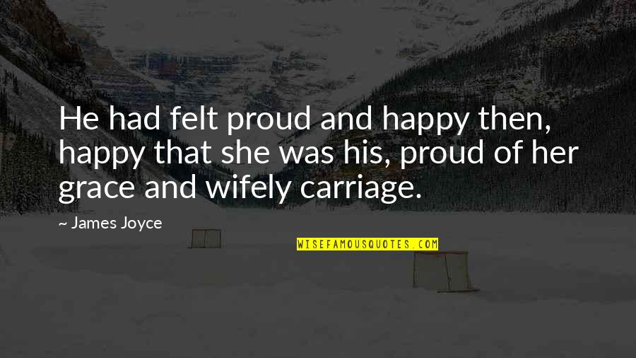 Dna Rapper Quotes By James Joyce: He had felt proud and happy then, happy