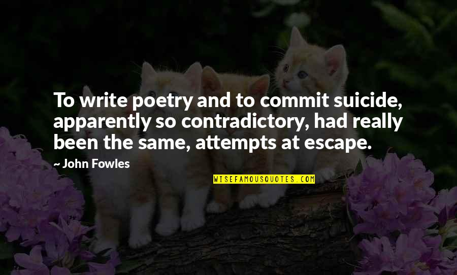 Dna Rapper Quotes By John Fowles: To write poetry and to commit suicide, apparently