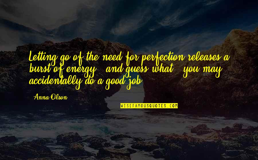Do A Good Job Quotes By Anna Olson: Letting go of the need for perfection releases