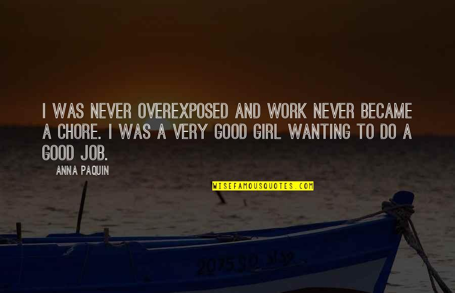 Do A Good Job Quotes By Anna Paquin: I was never overexposed and work never became