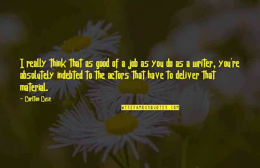 Do A Good Job Quotes By Carlton Cuse: I really think that as good of a