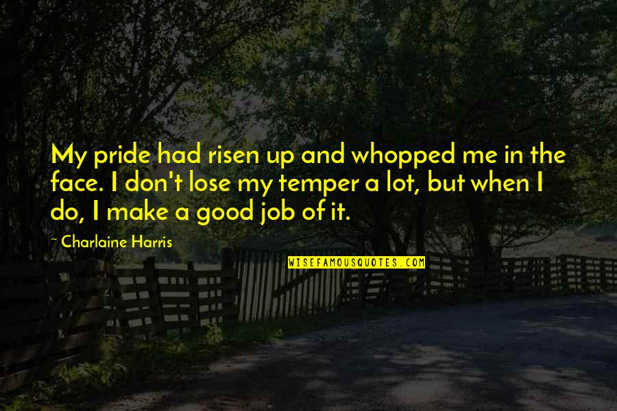 Do A Good Job Quotes By Charlaine Harris: My pride had risen up and whopped me