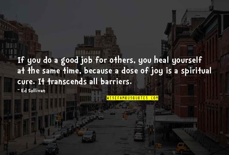 Do A Good Job Quotes By Ed Sullivan: If you do a good job for others,
