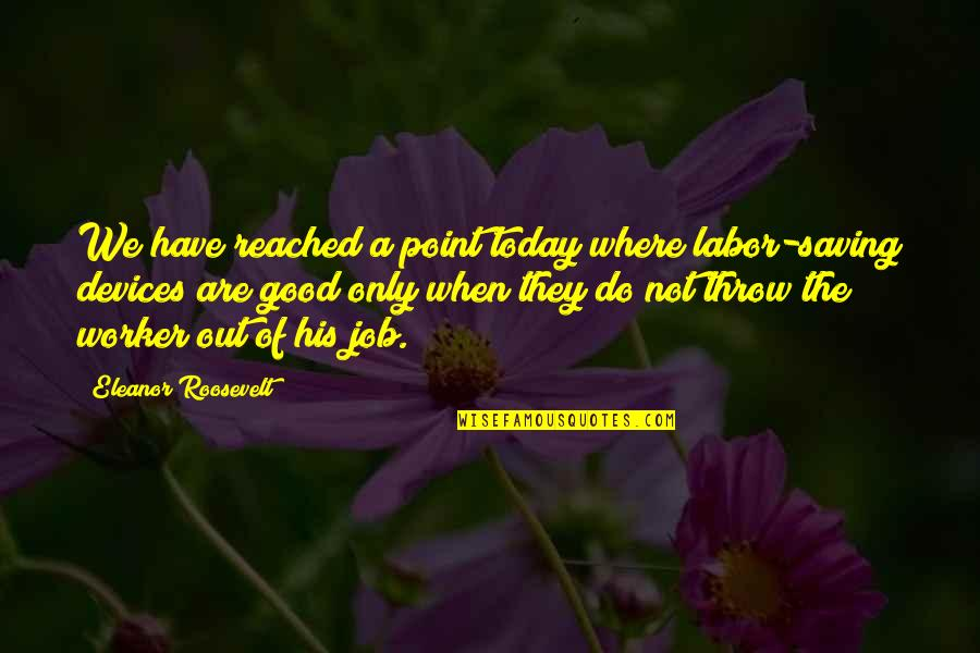 Do A Good Job Quotes By Eleanor Roosevelt: We have reached a point today where labor-saving