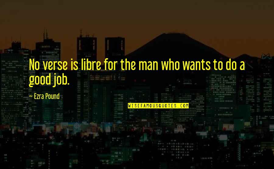 Do A Good Job Quotes By Ezra Pound: No verse is libre for the man who