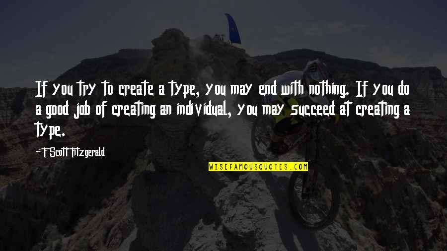 Do A Good Job Quotes By F Scott Fitzgerald: If you try to create a type, you