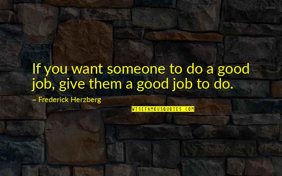 Do A Good Job Quotes By Frederick Herzberg: If you want someone to do a good
