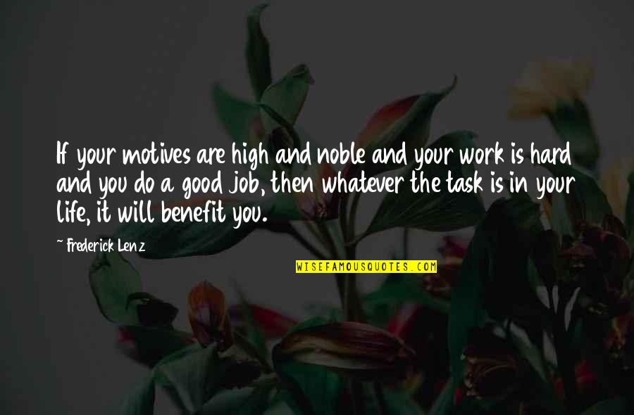 Do A Good Job Quotes By Frederick Lenz: If your motives are high and noble and