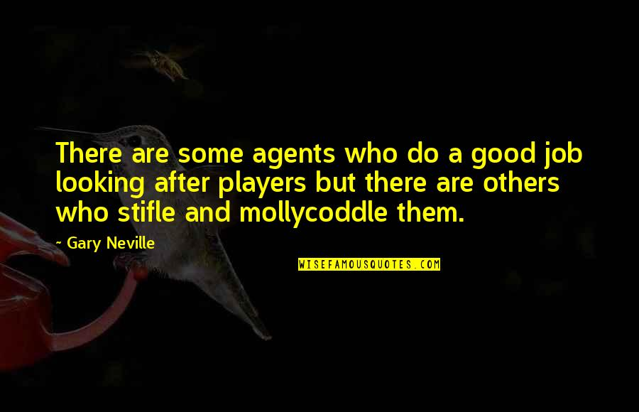 Do A Good Job Quotes By Gary Neville: There are some agents who do a good