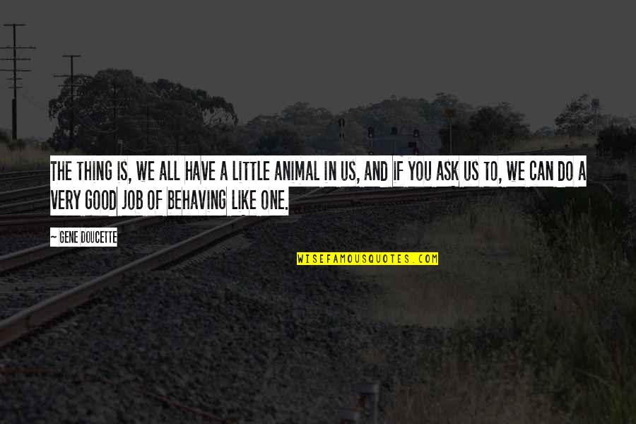 Do A Good Job Quotes By Gene Doucette: The thing is, we all have a little
