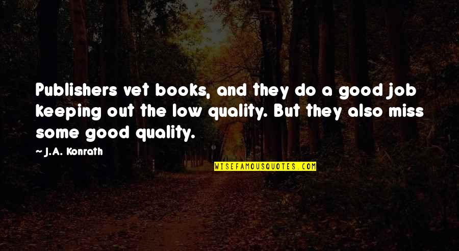 Do A Good Job Quotes By J.A. Konrath: Publishers vet books, and they do a good