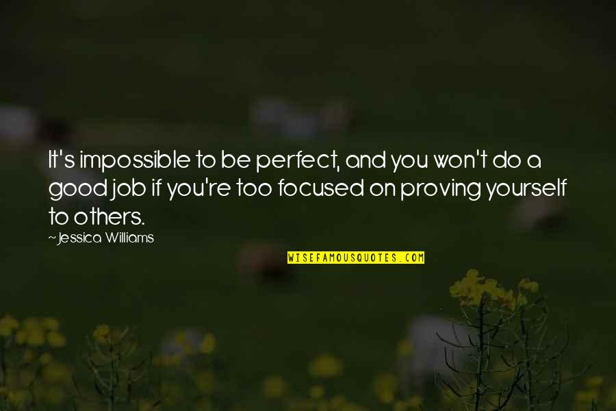 Do A Good Job Quotes By Jessica Williams: It's impossible to be perfect, and you won't