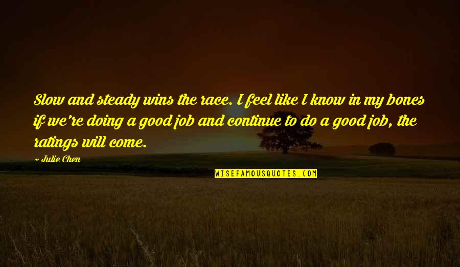 Do A Good Job Quotes By Julie Chen: Slow and steady wins the race. I feel