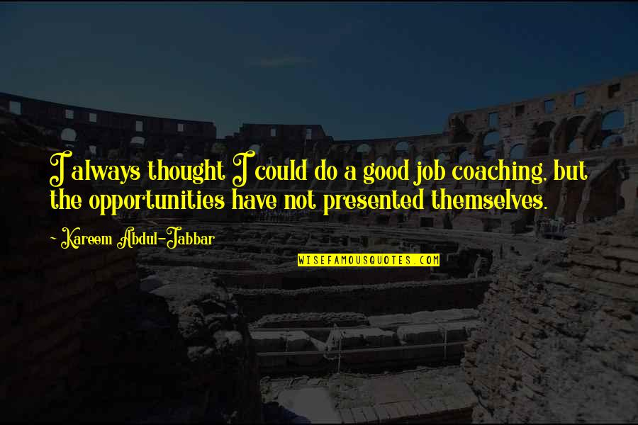 Do A Good Job Quotes By Kareem Abdul-Jabbar: I always thought I could do a good