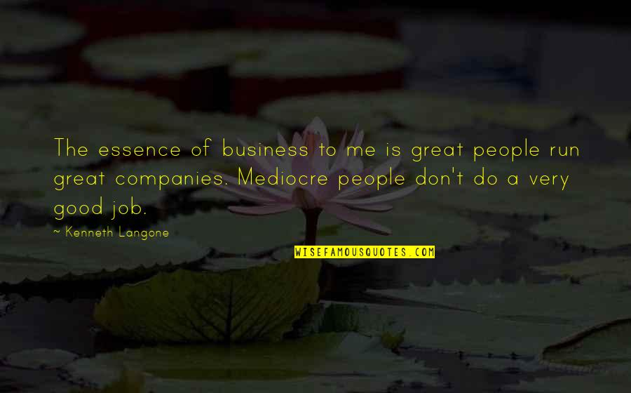 Do A Good Job Quotes By Kenneth Langone: The essence of business to me is great