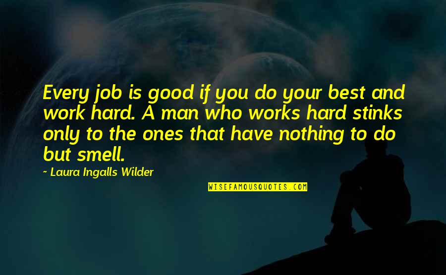 Do A Good Job Quotes By Laura Ingalls Wilder: Every job is good if you do your