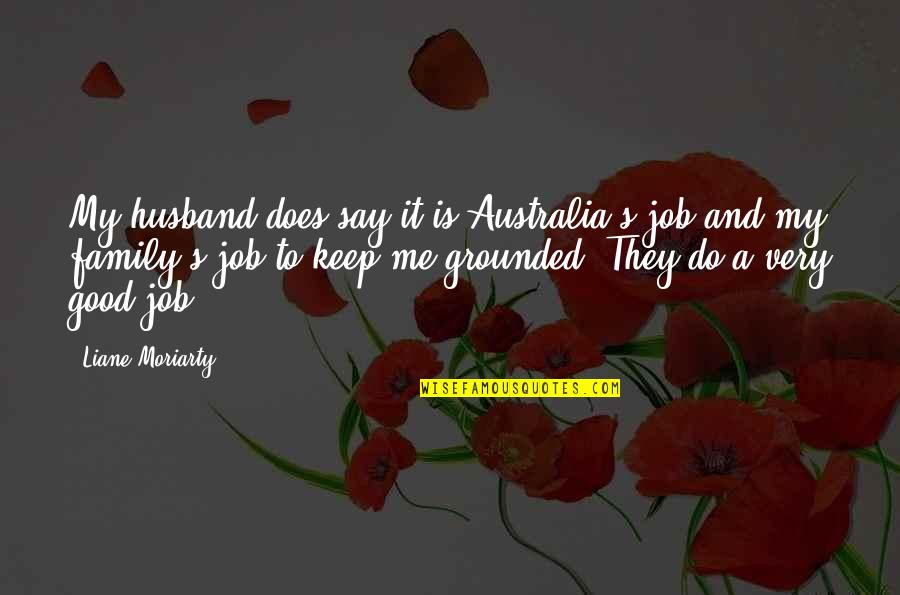 Do A Good Job Quotes By Liane Moriarty: My husband does say it is Australia's job