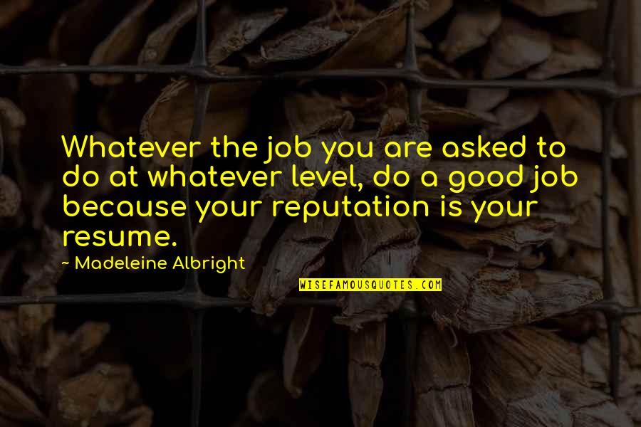 Do A Good Job Quotes By Madeleine Albright: Whatever the job you are asked to do