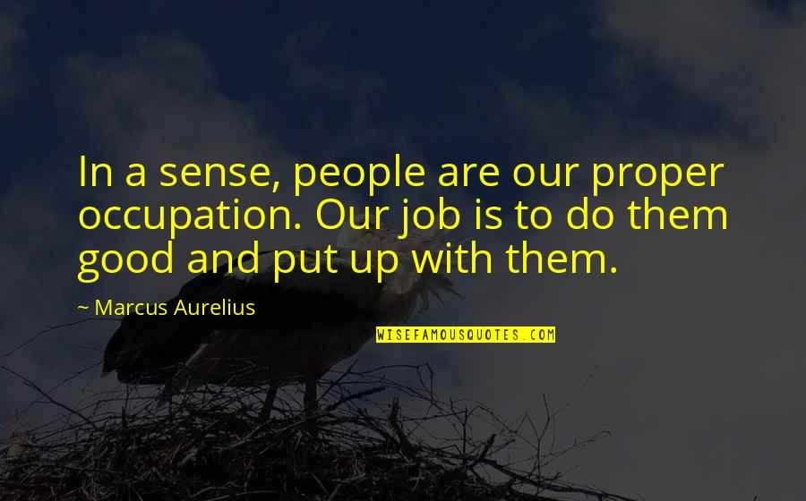 Do A Good Job Quotes By Marcus Aurelius: In a sense, people are our proper occupation.