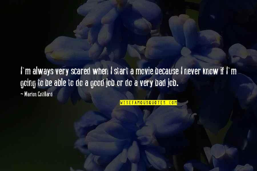 Do A Good Job Quotes By Marion Cotillard: I'm always very scared when I start a