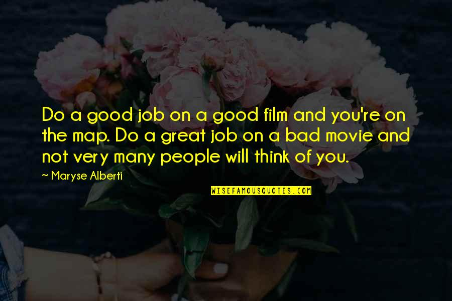 Do A Good Job Quotes By Maryse Alberti: Do a good job on a good film
