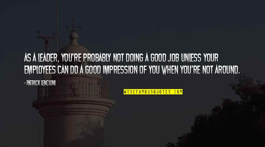 Do A Good Job Quotes By Patrick Lencioni: As a leader, you're probably not doing a