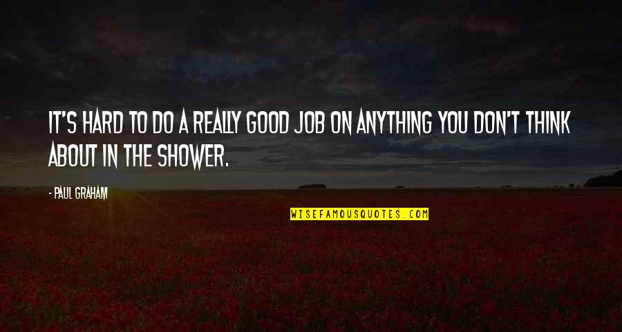 Do A Good Job Quotes By Paul Graham: It's hard to do a really good job