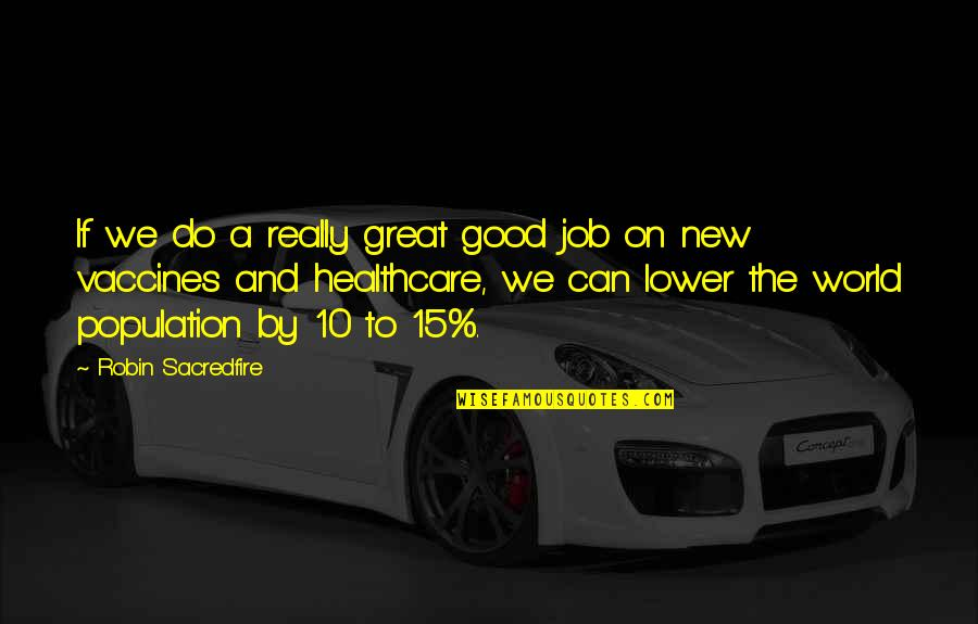 Do A Good Job Quotes By Robin Sacredfire: If we do a really great good job