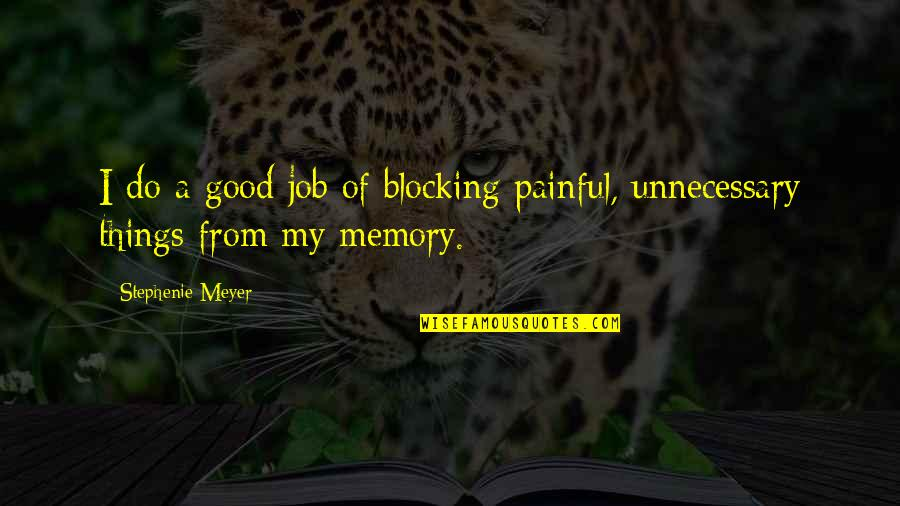 Do A Good Job Quotes By Stephenie Meyer: I do a good job of blocking painful,