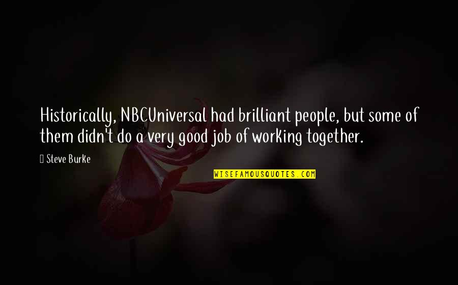 Do A Good Job Quotes By Steve Burke: Historically, NBCUniversal had brilliant people, but some of