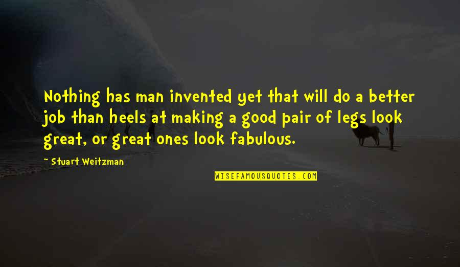 Do A Good Job Quotes By Stuart Weitzman: Nothing has man invented yet that will do