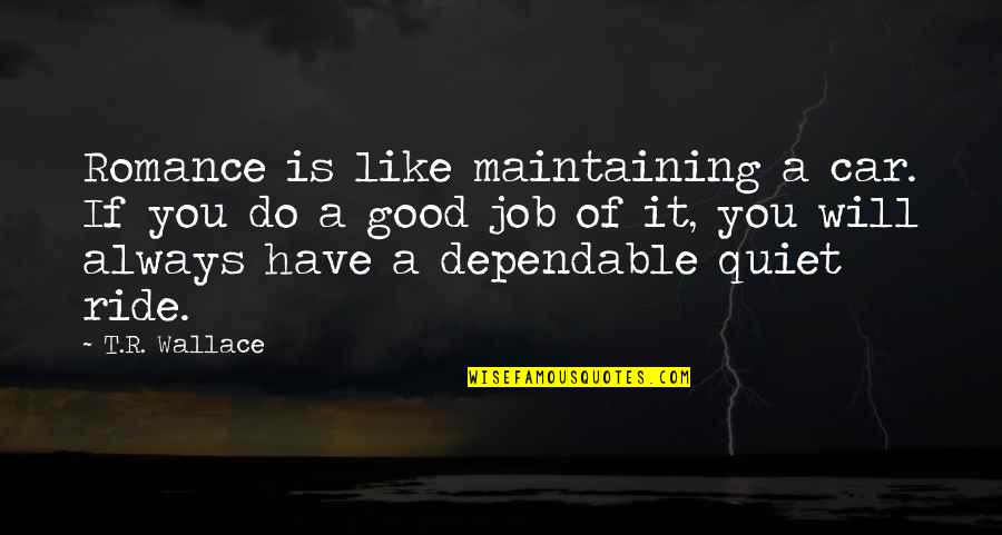 Do A Good Job Quotes By T.R. Wallace: Romance is like maintaining a car. If you