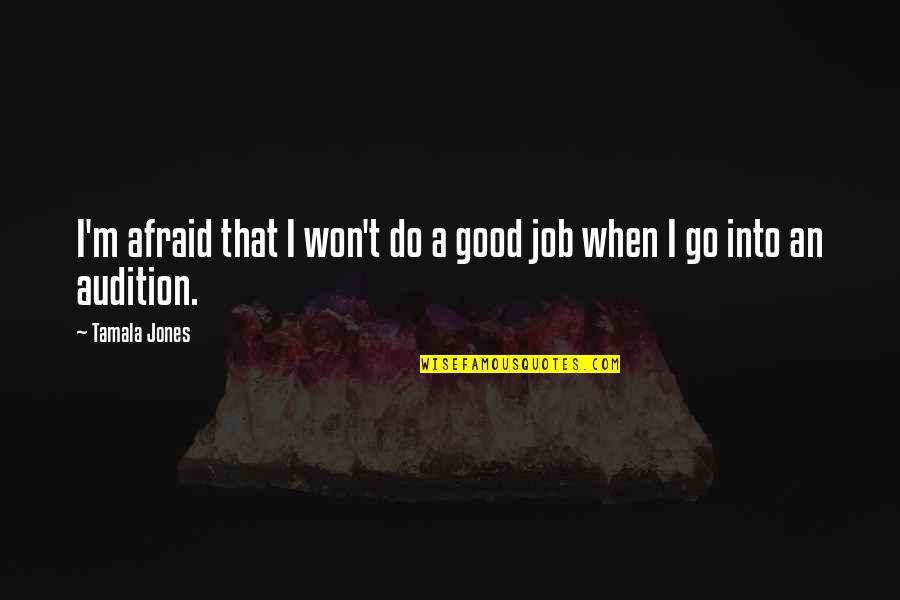 Do A Good Job Quotes By Tamala Jones: I'm afraid that I won't do a good