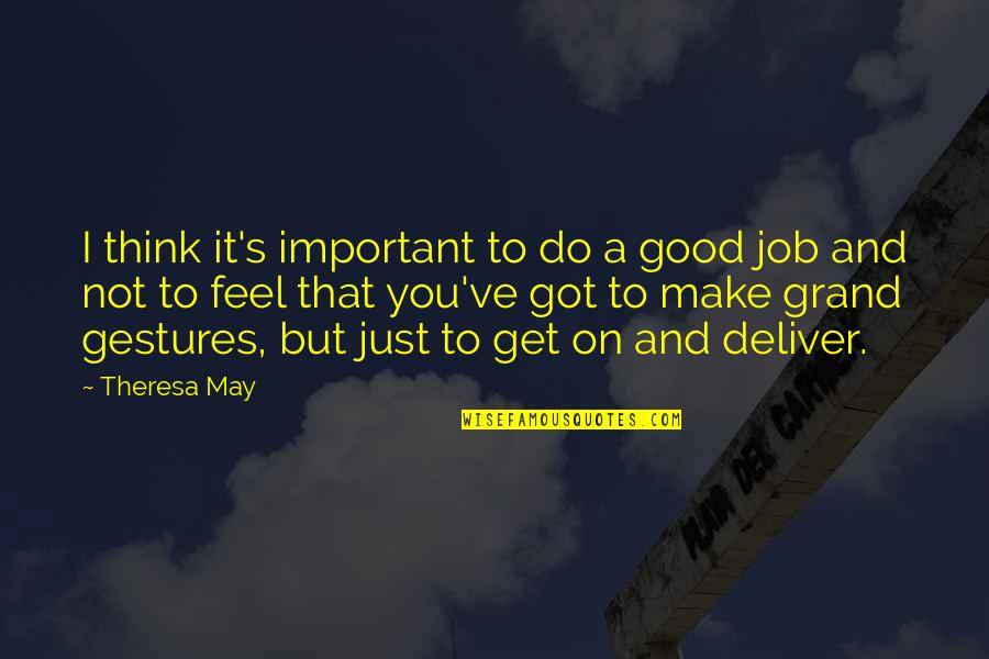 Do A Good Job Quotes By Theresa May: I think it's important to do a good