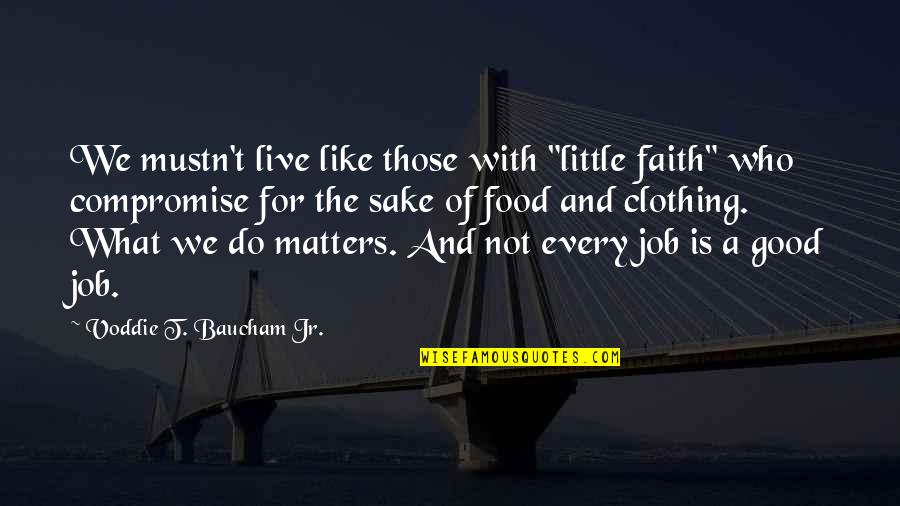 "Do A Good Job Quotes By Voddie T. Baucham Jr.: We mustn't live like those with ""little faith"""