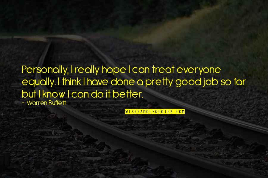 Do A Good Job Quotes By Warren Buffett: Personally, I really hope I can treat everyone