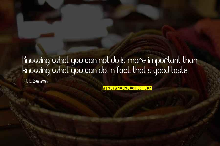 Do All The Good You Can Quotes By A. C. Benson: Knowing what you can not do is more