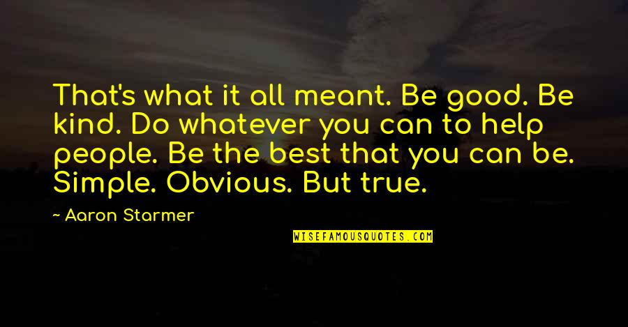 Do All The Good You Can Quotes By Aaron Starmer: That's what it all meant. Be good. Be