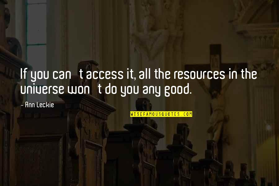 Do All The Good You Can Quotes By Ann Leckie: If you can't access it, all the resources