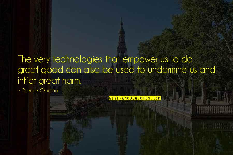 Do All The Good You Can Quotes By Barack Obama: The very technologies that empower us to do