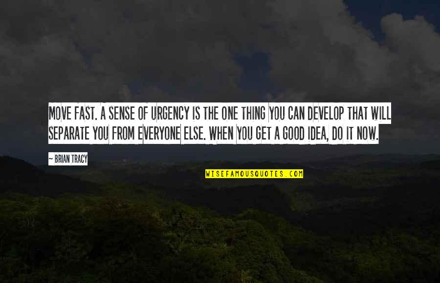 Do All The Good You Can Quotes By Brian Tracy: Move fast. A sense of urgency is the