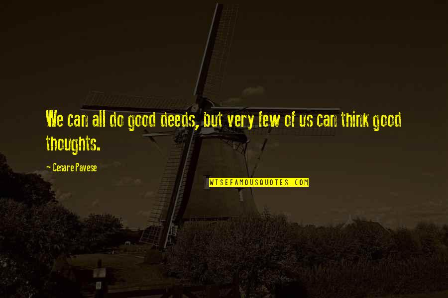 Do All The Good You Can Quotes By Cesare Pavese: We can all do good deeds, but very