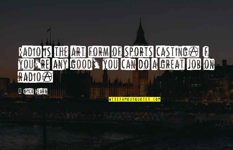 Do All The Good You Can Quotes By Chick Hearn: Radio is the art form of sports casting.