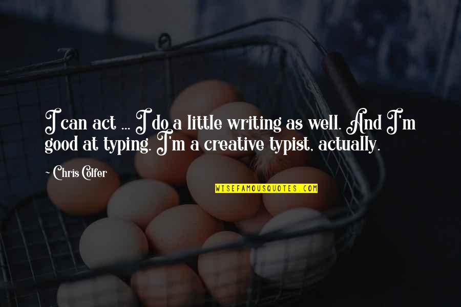 Do All The Good You Can Quotes By Chris Colfer: I can act ... I do a little