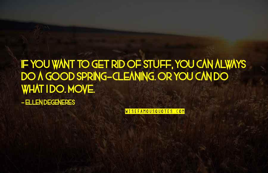 Do All The Good You Can Quotes By Ellen DeGeneres: If you want to get rid of stuff,