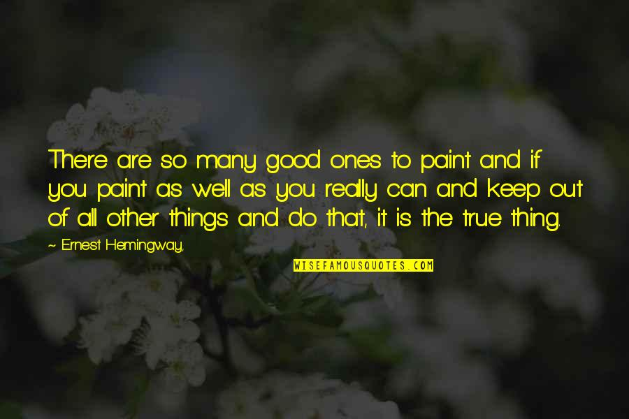 Do All The Good You Can Quotes By Ernest Hemingway,: There are so many good ones to paint